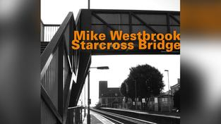 Mike Westbrook: Starcross Bridge (Foto: Musikverlag)