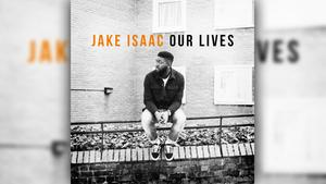 Jake Isaac - Our Lives (Foto: Island Records / Universal)